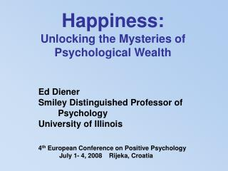 Happiness: Unlocking the Mysteries of Psychological Wealth Ed Diener Smiley Distinguished Professor of          Psycholo