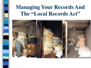 "Managing Your Records And  The ""Local Records Act"""
