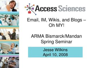 Email, IM, Wikis, and Blogs    Oh MY  ARMA Bismarck