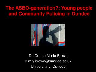 The ASBO-generation?: Young people and Community Policing in Dundee