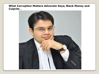 What Corruption Matters Advocate Says; Black Money and Culp