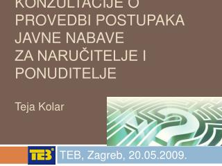konzultacije o provedbi postupaka javne nabave Za naručitelje i ponuditelje Teja Kolar