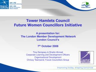 Tower Hamlets Council Future Women Councillors Initiative A presentation for: