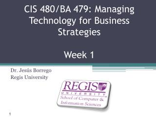 CIS 480/BA 479:  Managing Technology for Business Strategies Week 1