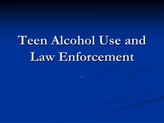 Teen Alcohol Use and Law Enforcement