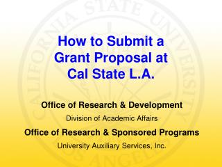 How to Submit a  Grant Proposal at  Cal State L.A.
