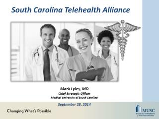 Mark Lyles, MD Chief Strategic Officer Medical University of South Carolina September 25, 2014