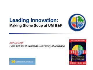 Leading Innovation: Making Stone Soup at UM B&F