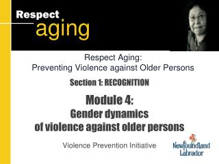 Section 1:  RECOGNITION Module 4:  Gender dynamics  of violence against older persons