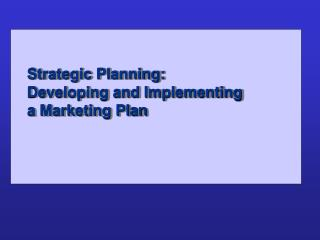 Strategic Planning:   Developing and Implementing  a Marketing Plan