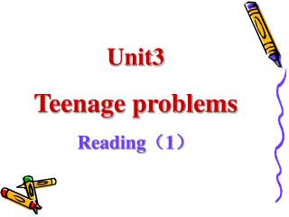 Unit3 Teenage problems Reading ( 1 )