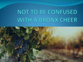 NOT TO BE CONFUSED WITH A BRONX CHEER
