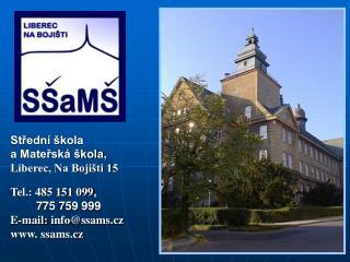 Střední škola  a Mateřská škola , Liberec, Na Bojišti 15 Tel.: 485 151 099 ,          775 759 999