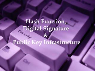 Hash Function,  Digital Signature  &  Public Key Infrastructure
