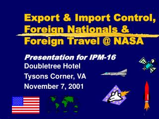 Export & Import Control, Foreign Nationals & Foreign Travel @ NASA