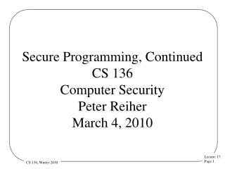 Secure Programming, Continued CS 136 Computer Security  Peter Reiher March 4, 2010