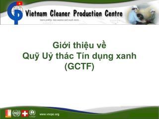 Giới thiệu về  Quỹ Uỷ thác Tín dụng xanh  (GCTF)
