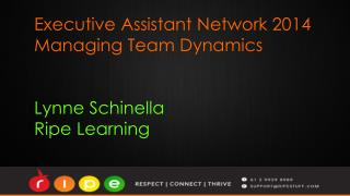 Executive Assistant Network 2014 Managing Team Dynamics Lynne Schinella Ripe Learning