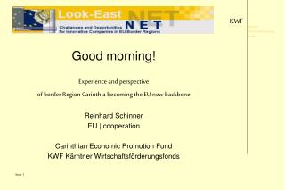 Good morning! Experience and perspective  of border Region Carinthia becoming the EU new backbone