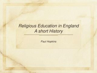 Religious Education in England A short History