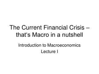 The Current Financial Crisis   that s Macro in a nutshell