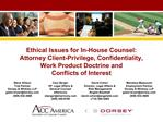 Ethical Issues for In-House Counsel:  Attorney Client-Privilege, Confidentiality, Work Product Doctrine and  Conflicts o