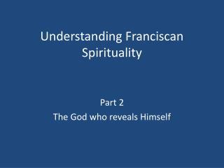 Understanding Franciscan Spirituality