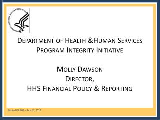 Department of Health &Human Services  Program Integrity Initiative Molly Dawson Director, HHS Financial Policy &