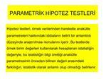 PARAMETRIK HIPOTEZ TESTLERI