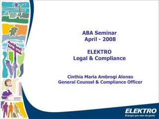 ABA Seminar  April - 2008 ELEKTRO  Legal & Compliance  Cinthia Maria Ambrogi Alonso