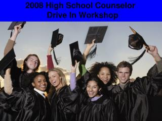 2008 High School Counselor   Drive In Workshop