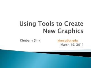 Using  Tools to Create New Graphics