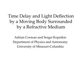 Time Delay and Light Deflection by a Moving Body Surrounded by a Refractive Medium