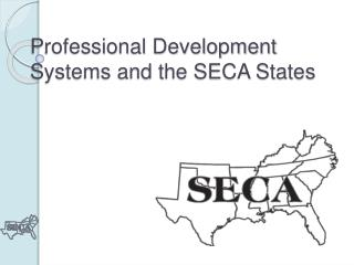 Professional Development Systems and the SECA States