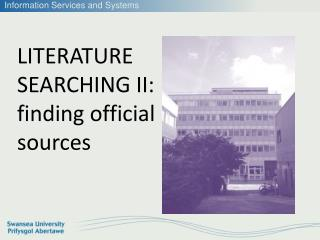 LITERATURE SEARCHING II: finding official sources