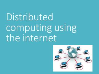 Distributed computing using the internet