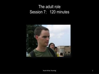 The adult role Session 7:    120 minutes