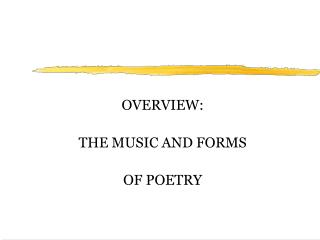OVERVIEW: THE MUSIC AND FORMS OF POETRY