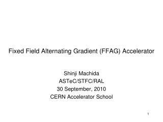 Fixed Field Alternating Gradient (FFAG) Accelerator