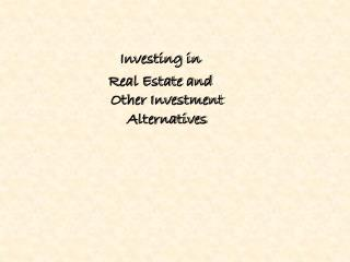 Investing in Real Estate and Other Investment Alternatives