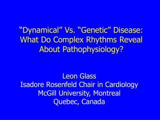 """ Dynamical"" Vs. ""Genetic"" Disease:  What Do Complex Rhythms Reveal About Pathophysiology?"
