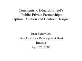 Comments to Eduardo Engel s   Public-Private Partnerships:  Optimal Auction and Contract Design