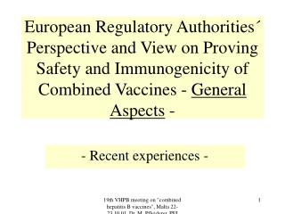 European Regulatory Authorities  Perspective and View on Proving Safety and Immunogenicity of Combined Vaccines - Genera