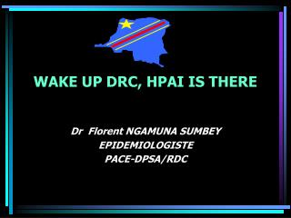 WAKE UP DRC , HPAI  IS THERE