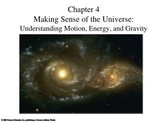 Chapter 4  Making Sense of the Universe:  Understanding Motion, Energy, and Gravity