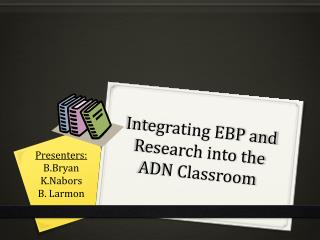 Integrating EBP and Research into the ADN Classroom