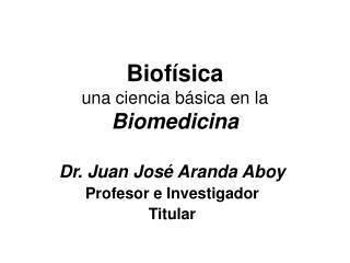 Biofísica una ciencia básica en la  Biomedicina
