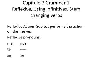 Capitulo 7  Grammar 1 Reflexive, Using infinitives, Stem changing verbs