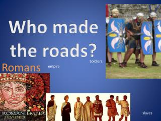 Who made the roads?