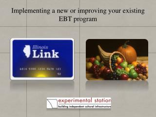 Implementing a new or improving your existing  EBT program